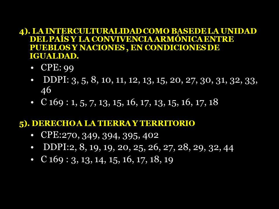 4). LA INTERCULTURALIDAD COMO BASEDE LA UNIDAD DEL PAÍS Y LA CONVIVENCIA ARMÓNICA ENTRE PUEBLOS Y NACIONES, EN CONDICIONES DE IGUALDAD. CPE: 99 DDPI: