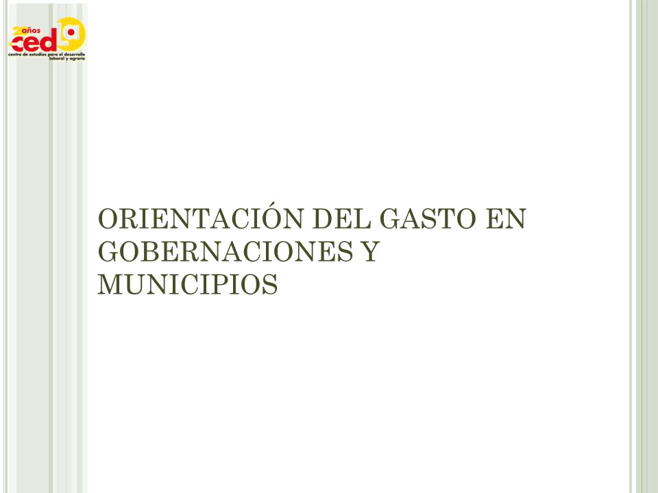 ORIENTACIÓN DEL GASTO EN GOBERNACIONES Y MUNICIPIOS