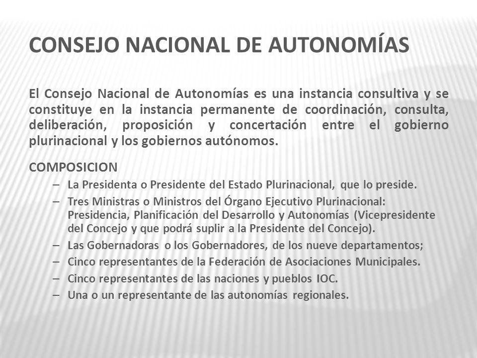 CONSEJO NACIONAL DE AUTONOMÍAS El Consejo Nacional de Autonomías es una instancia consultiva y se constituye en la instancia permanente de coordinació