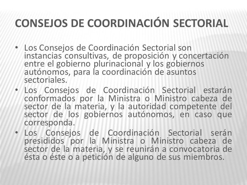 CONSEJOS DE COORDINACIÓN SECTORIAL Los Consejos de Coordinación Sectorial son instancias consultivas, de proposición y concertación entre el gobierno