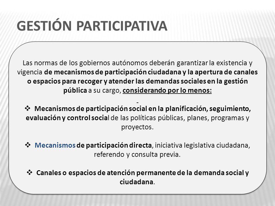 Las normas de los gobiernos autónomos deberán garantizar la existencia y vigencia de mecanismos de participación ciudadana y la apertura de canales o