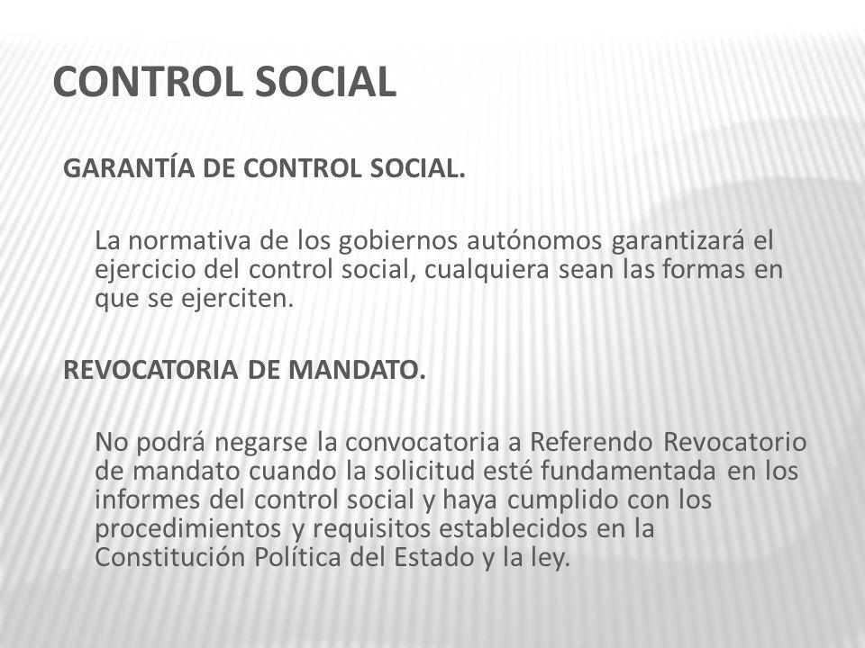 CONTROL SOCIAL GARANTÍA DE CONTROL SOCIAL. La normativa de los gobiernos autónomos garantizará el ejercicio del control social, cualquiera sean las fo