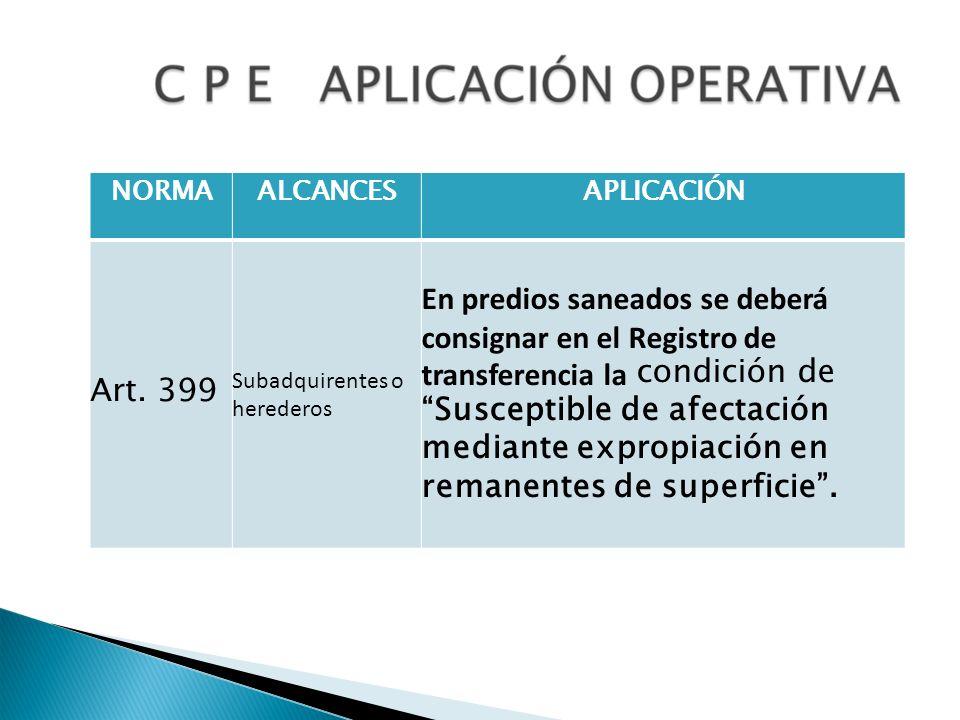 NORMAALCANCESAPLICACIÓN Art. 399 Subadquirentes o herederos En predios saneados se deberá consignar en el Registro de transferencia la condición de Su