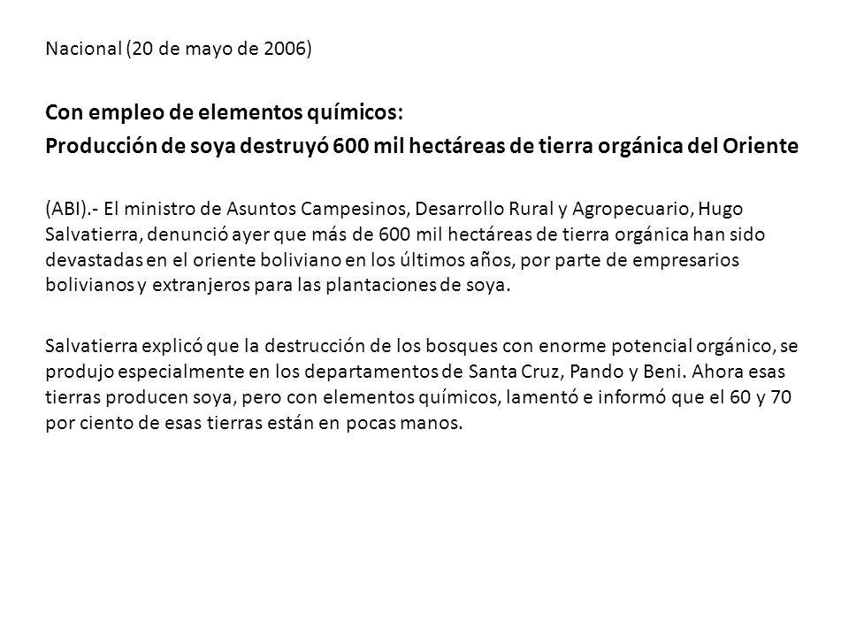 Nacional (20 de mayo de 2006) Con empleo de elementos químicos: Producción de soya destruyó 600 mil hectáreas de tierra orgánica del Oriente (ABI).- E
