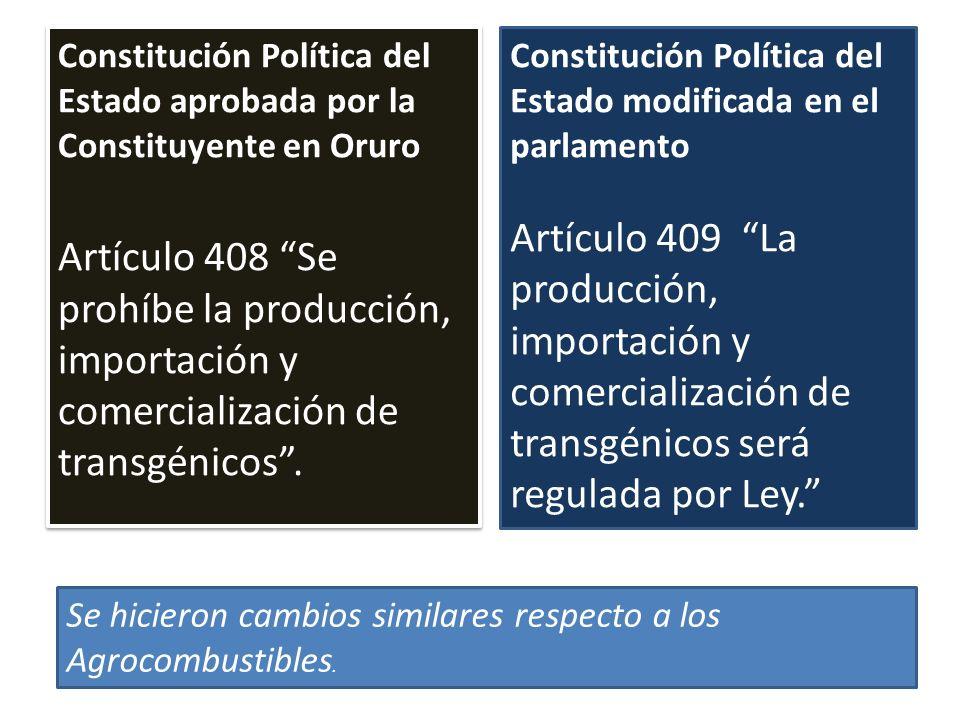 Constitución Política del Estado aprobada por la Constituyente en Oruro Artículo 408 Se prohíbe la producción, importación y comercialización de trans
