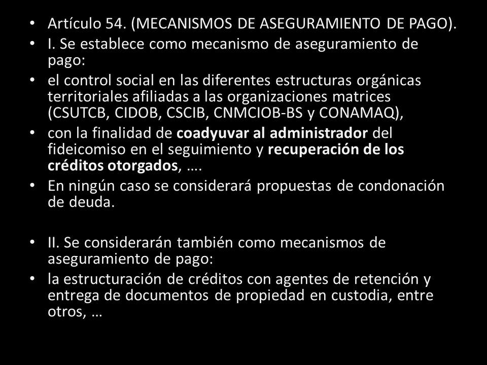 Artículo 54. (MECANISMOS DE ASEGURAMIENTO DE PAGO). I. Se establece como mecanismo de aseguramiento de pago: el control social en las diferentes estru