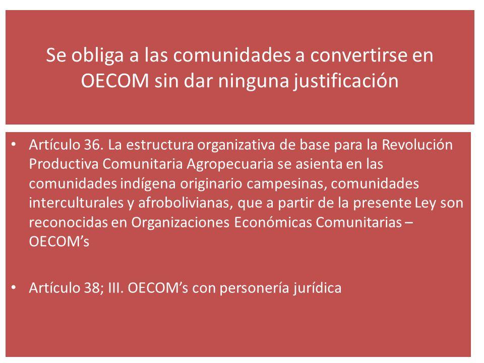 Se obliga a las comunidades a convertirse en OECOM sin dar ninguna justificación Artículo 36. La estructura organizativa de base para la Revolución Pr