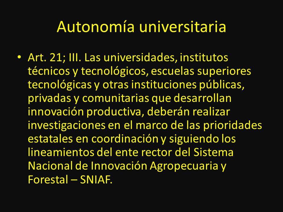 Autonomía universitaria Art. 21; III. Las universidades, institutos técnicos y tecnológicos, escuelas superiores tecnológicas y otras instituciones pú