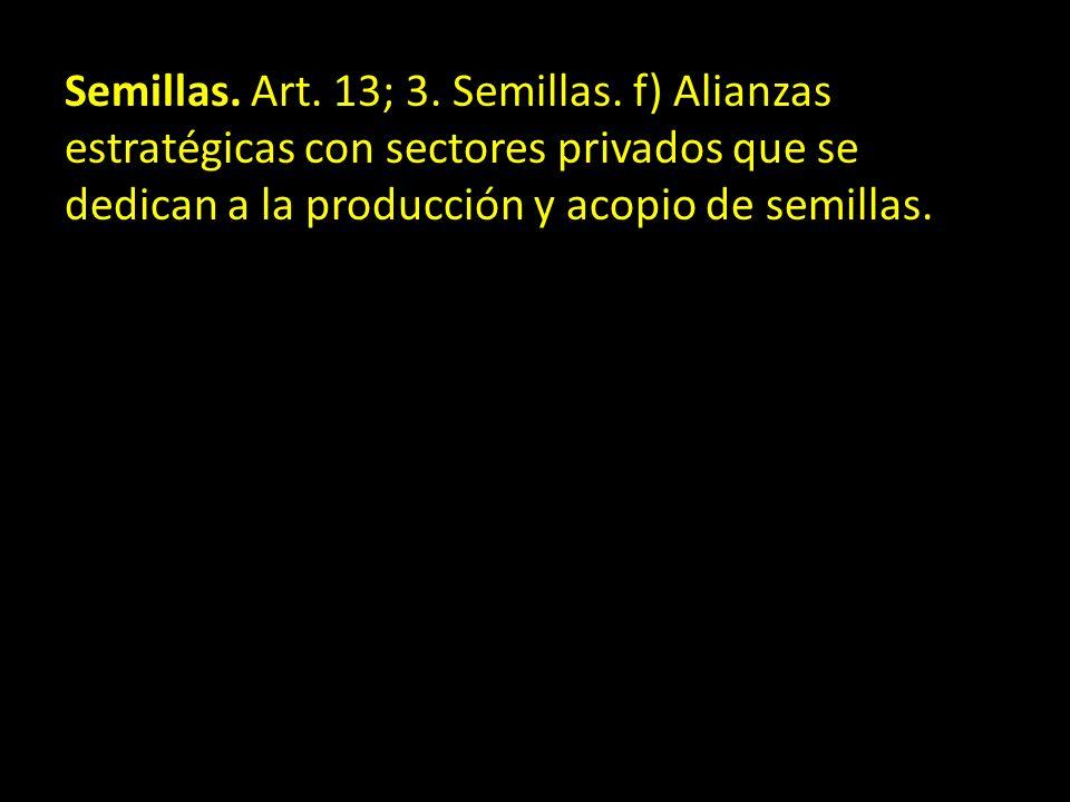 Semillas. Art. 13; 3. Semillas. f) Alianzas estratégicas con sectores privados que se dedican a la producción y acopio de semillas.