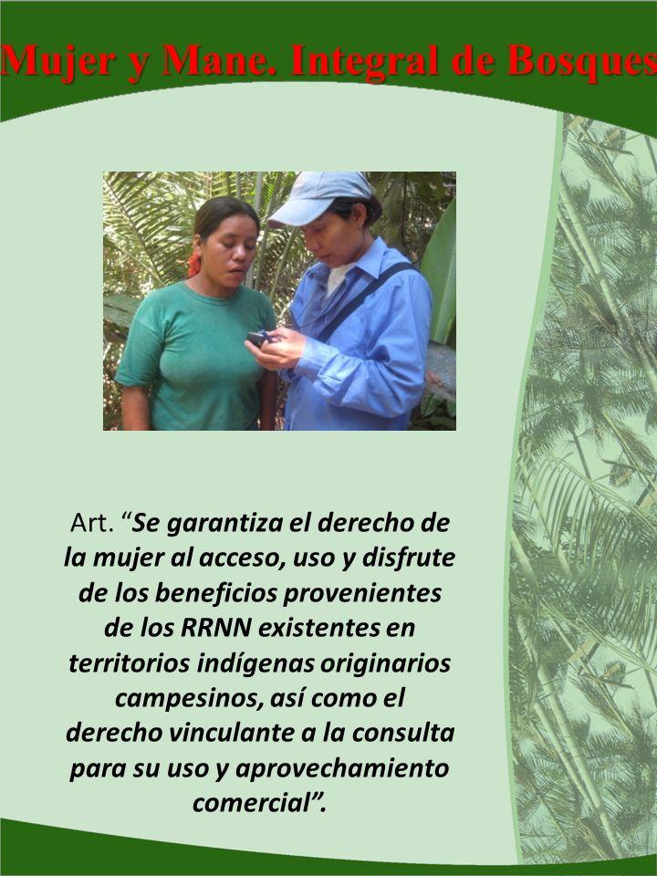 Mujer y Mane. Integral de Bosques Art. Se garantiza el derecho de la mujer al acceso, uso y disfrute de los beneficios provenientes de los RRNN existe