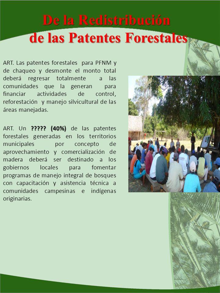 De la Redistribución de las Patentes Forestales ART. Las patentes forestales para PFNM y de chaqueo y desmonte el monto total deberá regresar totalmen