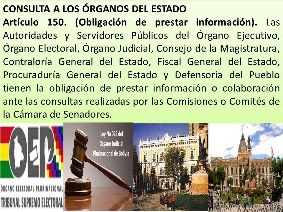 CONSULTA A LOS ÓRGANOS DEL ESTADO Artículo 150. (Obligación de prestar información). Las Autoridades y Servidores Públicos del Órgano Ejecutivo, Órgan