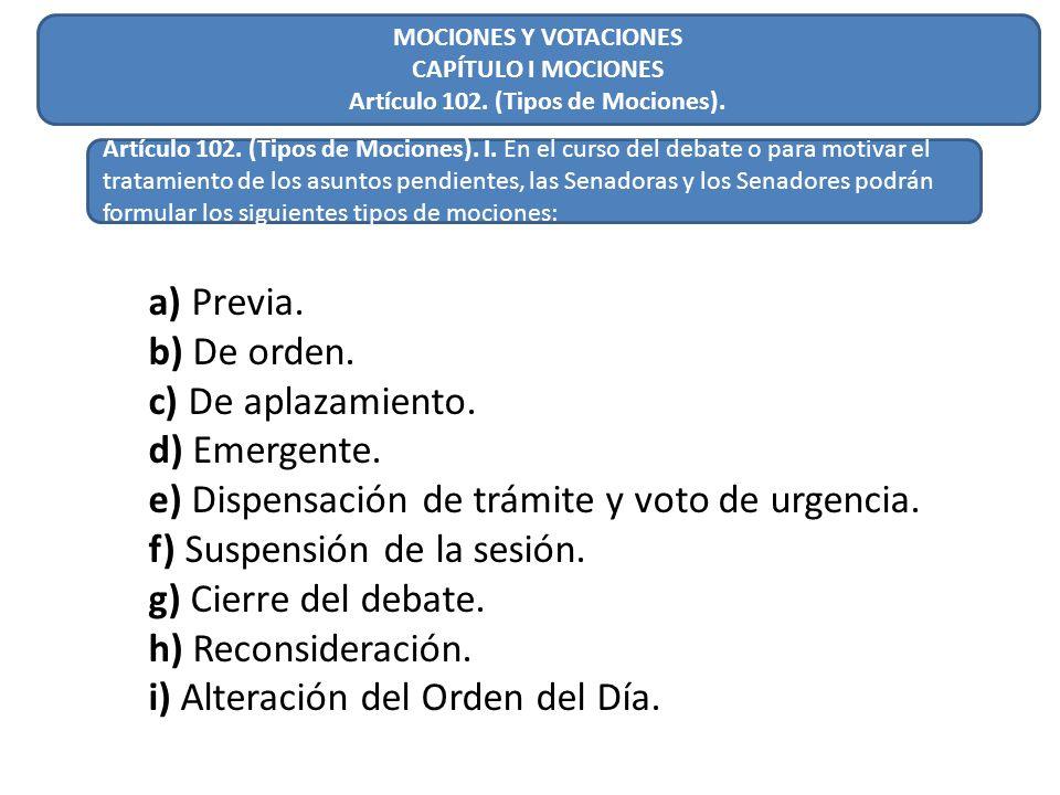 a) Previa. b) De orden. c) De aplazamiento. d) Emergente. e) Dispensación de trámite y voto de urgencia. f) Suspensión de la sesión. g) Cierre del deb