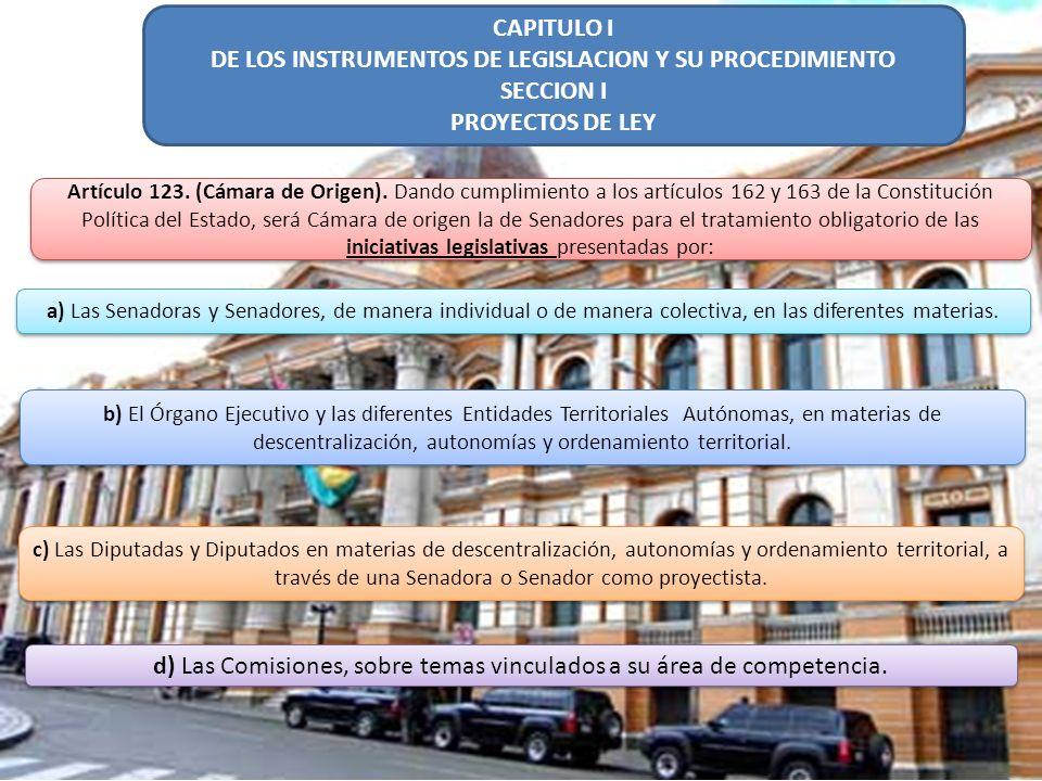CAPITULO I DE LOS INSTRUMENTOS DE LEGISLACION Y SU PROCEDIMIENTO SECCION I PROYECTOS DE LEY Artículo 123.