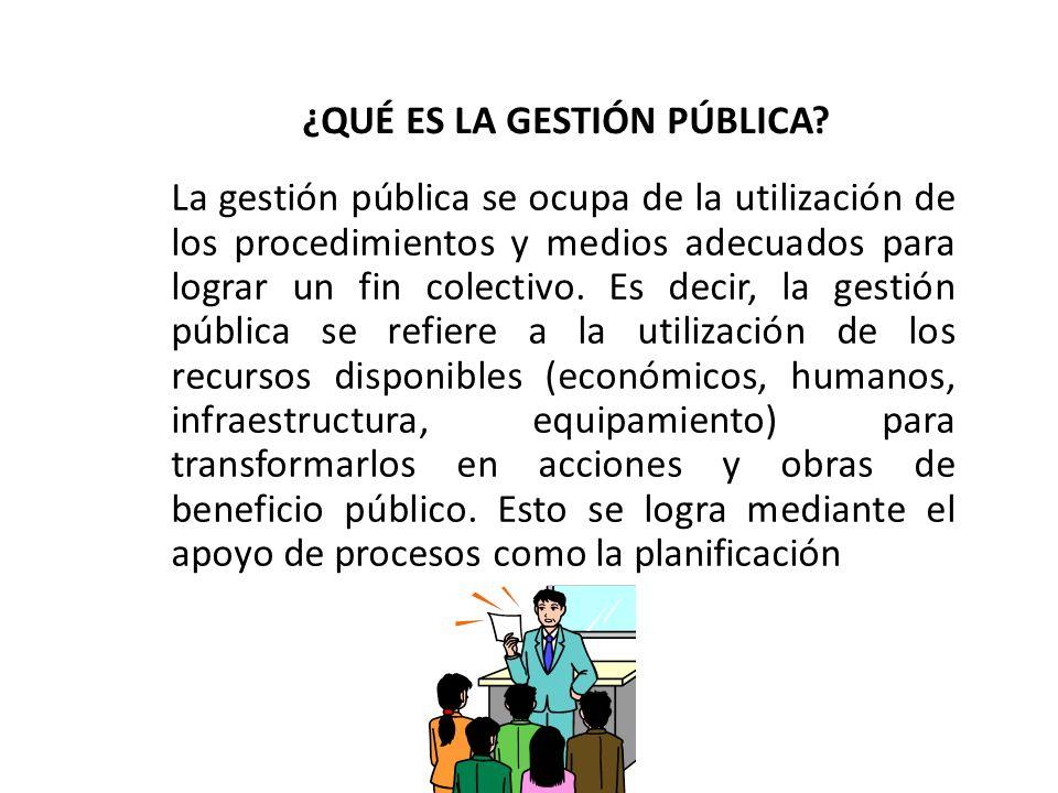 ¿QUÉ ES LA GESTIÓN PÚBLICA? La gestión pública se ocupa de la utilización de los procedimientos y medios adecuados para lograr un fin colectivo. Es de