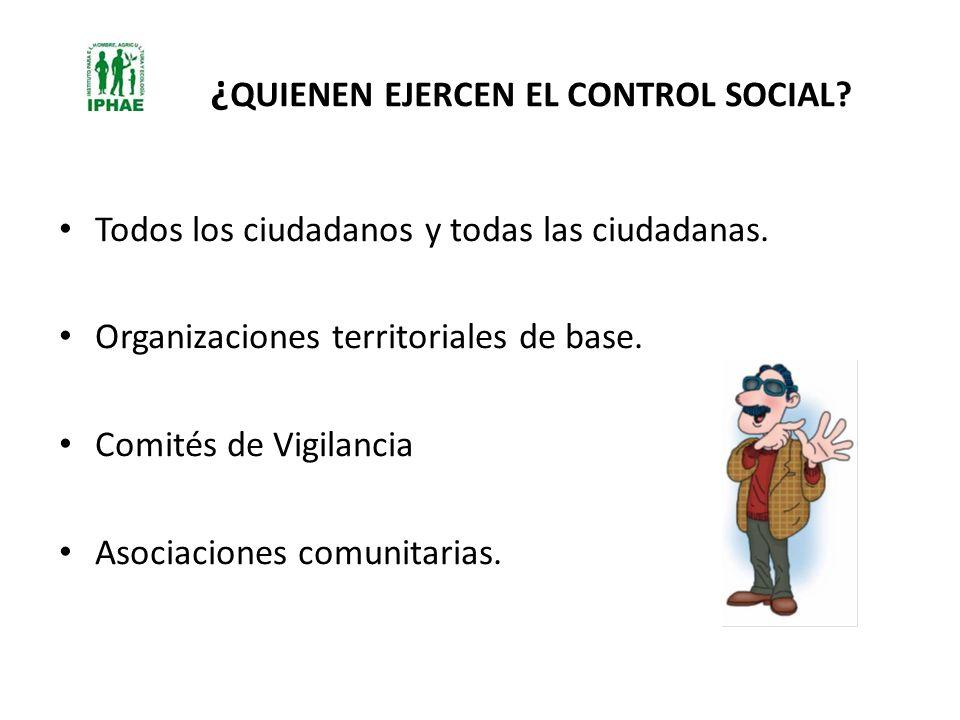 ¿ QUIENEN EJERCEN EL CONTROL SOCIAL? Todos los ciudadanos y todas las ciudadanas. Organizaciones territoriales de base. Comités de Vigilancia Asociaci