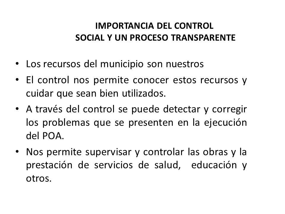 IMPORTANCIA DEL CONTROL SOCIAL Y UN PROCESO TRANSPARENTE Los recursos del municipio son nuestros El control nos permite conocer estos recursos y cuida