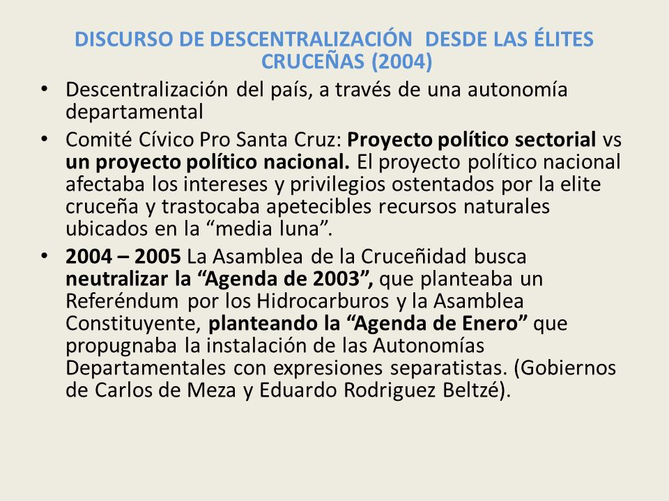 DISCURSO DE DESCENTRALIZACIÓN DESDE LAS ÉLITES CRUCEÑAS (2004) Descentralización del país, a través de una autonomía departamental Comité Cívico Pro S