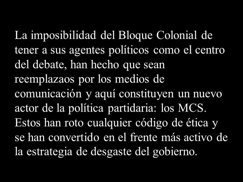 La imposibilidad del Bloque Colonial de tener a sus agentes políticos como el centro del debate, han hecho que sean reemplazaos por los medios de comu
