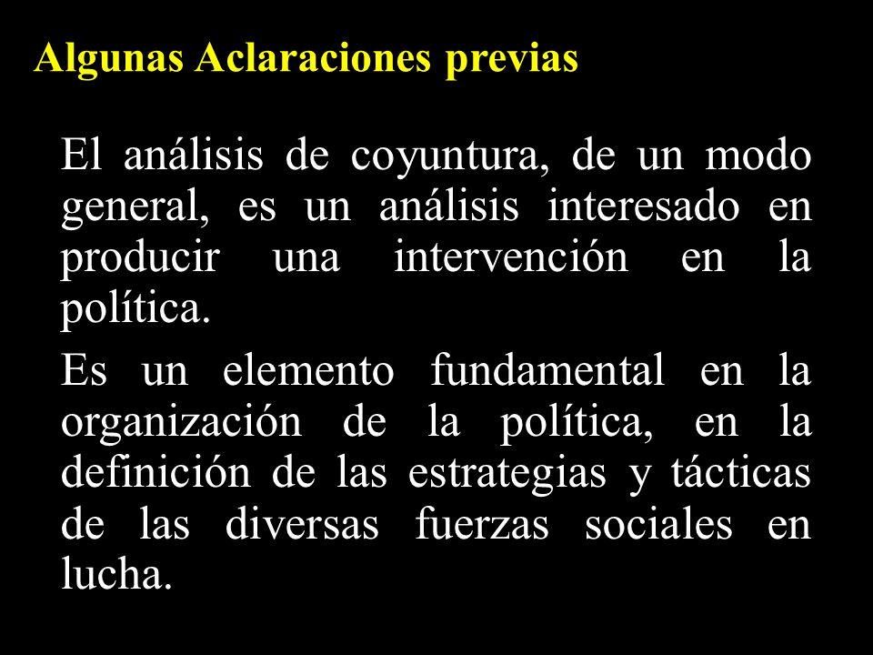 El análisis de coyuntura, de un modo general, es un análisis interesado en producir una intervención en la política. Es un elemento fundamental en la