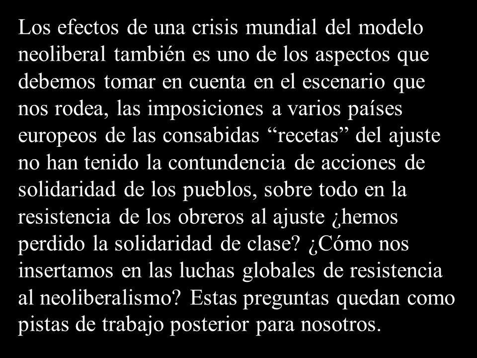 Los efectos de una crisis mundial del modelo neoliberal también es uno de los aspectos que debemos tomar en cuenta en el escenario que nos rodea, las