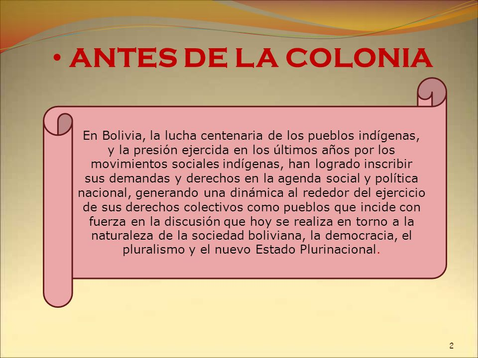 ANTES DE LA COLONIA 2 En Bolivia, la lucha centenaria de los pueblos indígenas, y la presión ejercida en los últimos años por los movimientos sociales