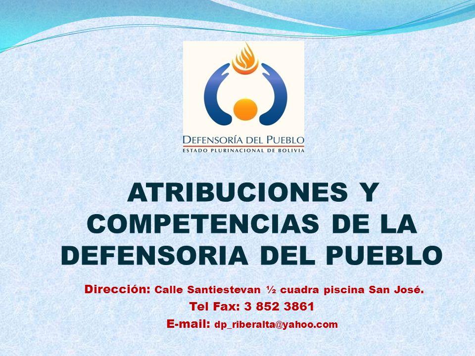 ATRIBUCIONES Y COMPETENCIAS DE LA DEFENSORIA DEL PUEBLO Dirección: Calle Santiestevan ½ cuadra piscina San José. Tel Fax: 3 852 3861 E-mail: dp_ribera