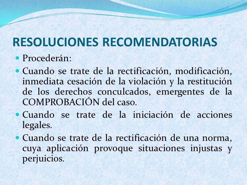 RESOLUCIONES RECOMENDATORIAS Procederán: Cuando se trate de la rectificación, modificación, inmediata cesación de la violación y la restitución de los