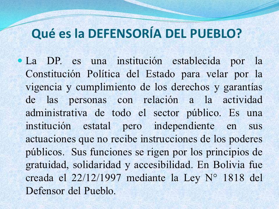 Qué es la DEFENSORÍA DEL PUEBLO? La DP. es una institución establecida por la Constitución Política del Estado para velar por la vigencia y cumplimien