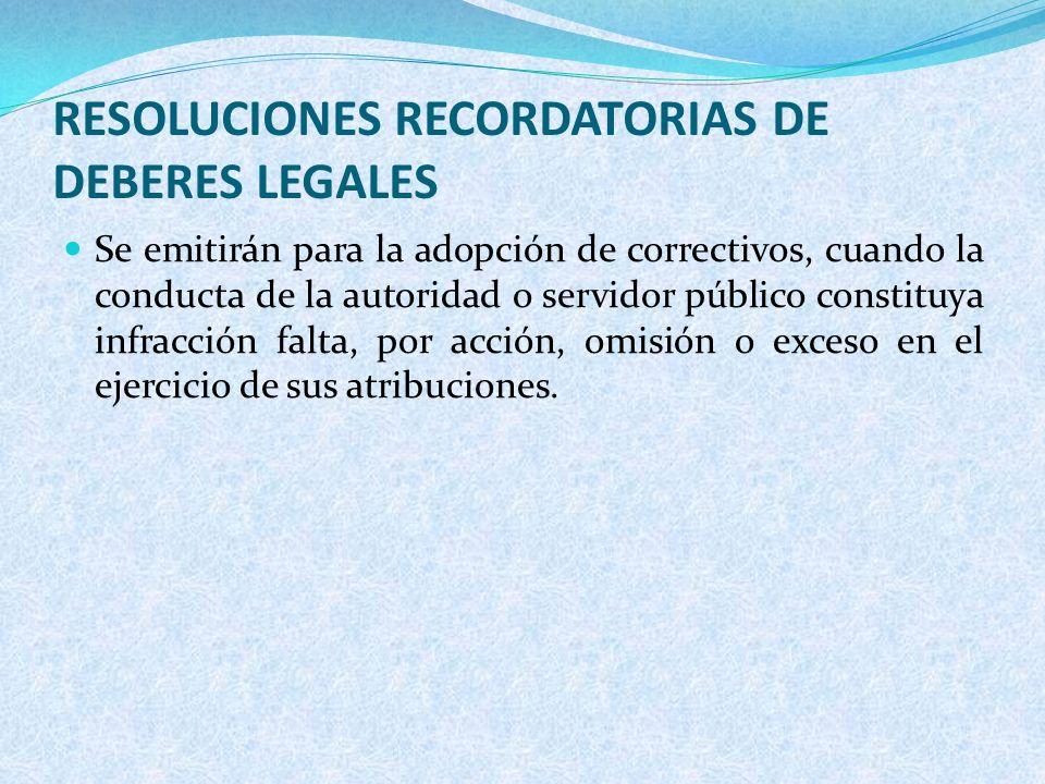 RESOLUCIONES RECORDATORIAS DE DEBERES LEGALES Se emitirán para la adopción de correctivos, cuando la conducta de la autoridad o servidor público const