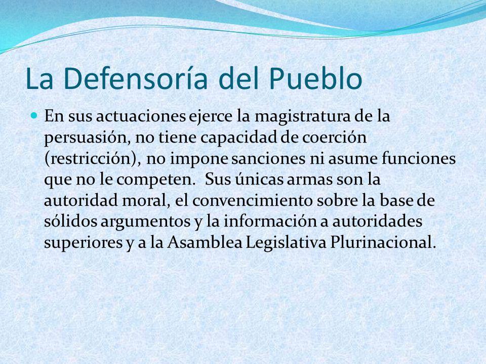La Defensoría del Pueblo En sus actuaciones ejerce la magistratura de la persuasión, no tiene capacidad de coerción (restricción), no impone sanciones