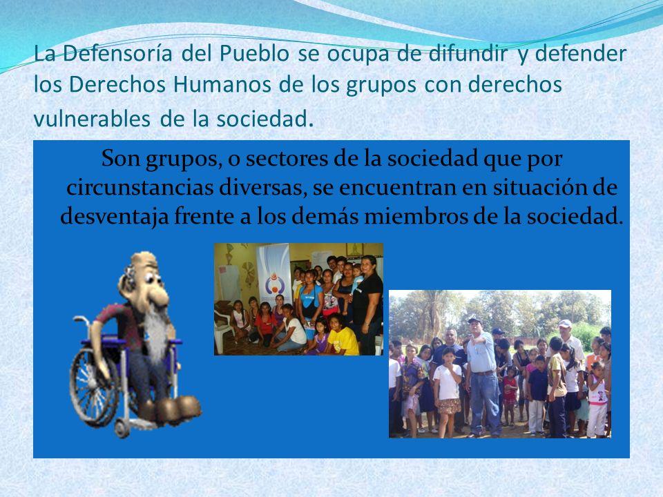 La Defensoría del Pueblo se ocupa de difundir y defender los Derechos Humanos de los grupos con derechos vulnerables de la sociedad. Son grupos, o sec