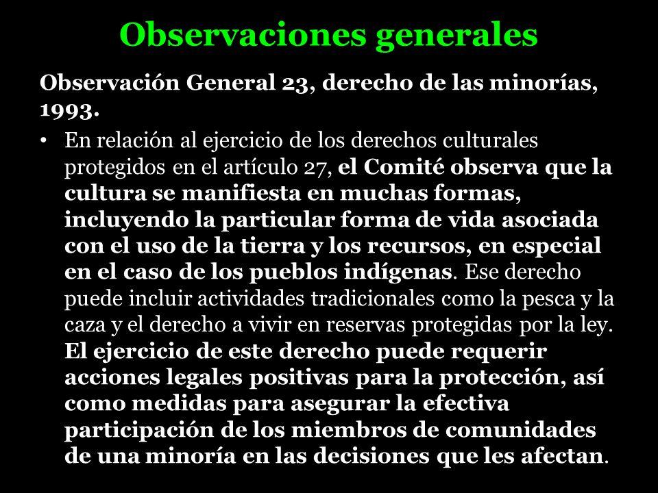 Observaciones generales Observación General 23, derecho de las minorías, 1993. En relación al ejercicio de los derechos culturales protegidos en el ar