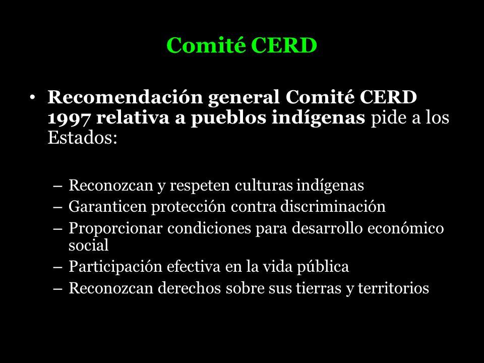 Comité CERD Recomendación general Comité CERD 1997 relativa a pueblos indígenas pide a los Estados: – Reconozcan y respeten culturas indígenas – Garan