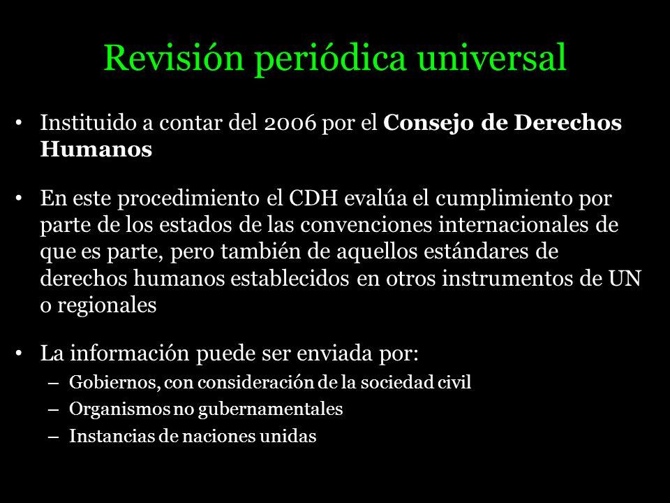Revisión periódica universal Instituido a contar del 2006 por el Consejo de Derechos Humanos En este procedimiento el CDH evalúa el cumplimiento por p