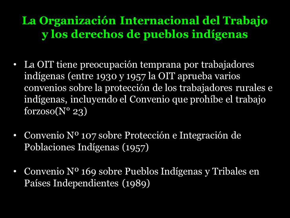 La Organización Internacional del Trabajo y los derechos de pueblos indígenas La OIT tiene preocupación temprana por trabajadores indígenas (entre 193