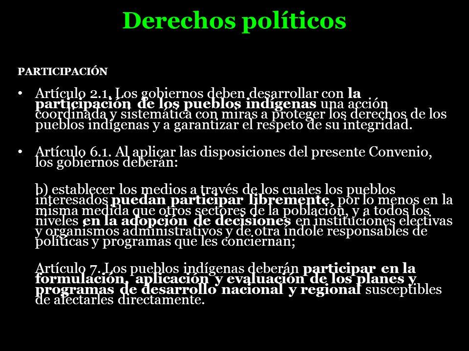 Derechos políticos PARTICIPACIÓN Artículo 2.1. Los gobiernos deben desarrollar con la participación de los pueblos indígenas una acción coordinada y s