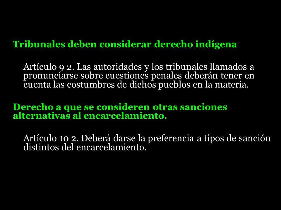 Tribunales deben considerar derecho indígena Artículo 9 2. Las autoridades y los tribunales llamados a pronunciarse sobre cuestiones penales deberán t