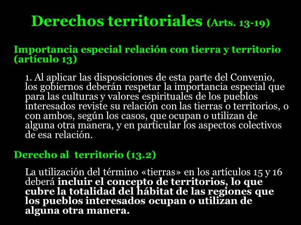 Derechos territoriales (Arts. 13-19) Importancia especial relación con tierra y territorio (artículo 13) 1. Al aplicar las disposiciones de esta parte