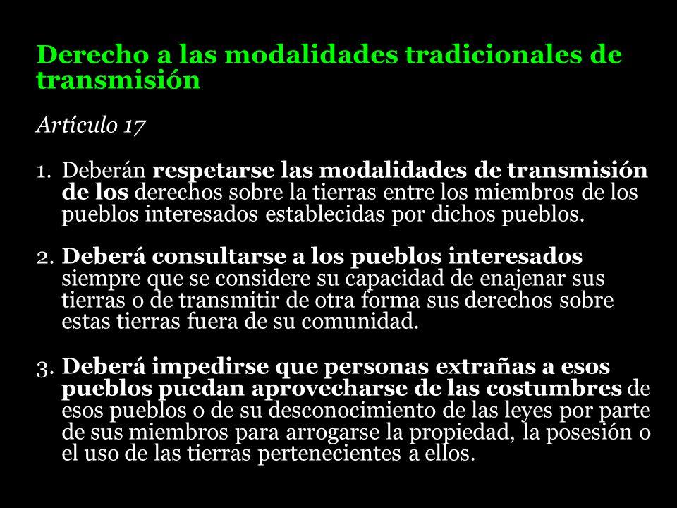 Derecho a las modalidades tradicionales de transmisión Artículo 17 1. Deberán respetarse las modalidades de transmisión de los derechos sobre la tierr