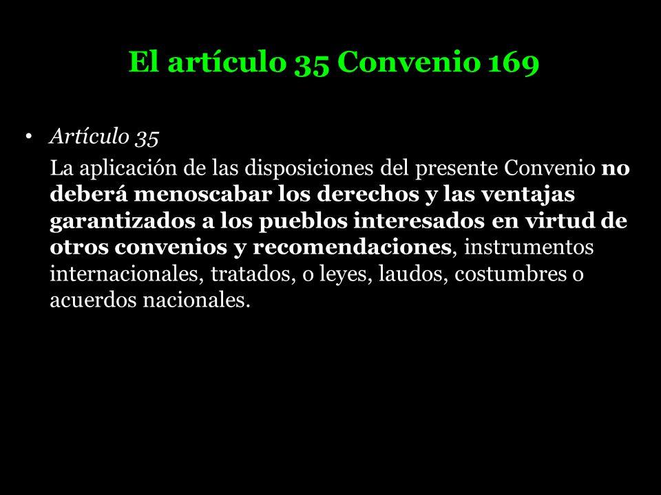 El artículo 35 Convenio 169 Artículo 35 La aplicación de las disposiciones del presente Convenio no deberá menoscabar los derechos y las ventajas gara