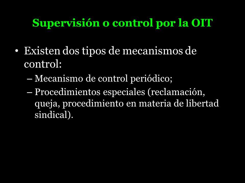 Supervisión o control por la OIT Existen dos tipos de mecanismos de control: – Mecanismo de control periódico; – Procedimientos especiales (reclamació