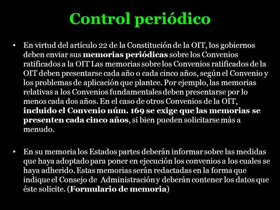 Control periódico En virtud del artículo 22 de la Constitución de la OIT, los gobiernos deben enviar sus memorias periódicas sobre los Convenios ratif