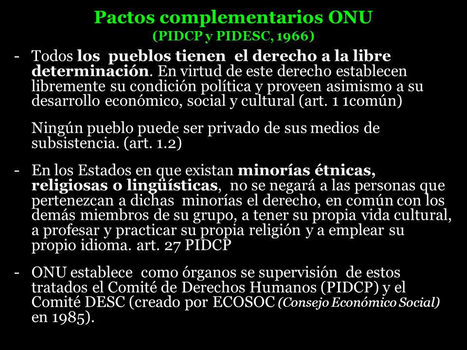 Pactos complementarios ONU (PIDCP y PIDESC, 1966) - Todos los pueblos tienen el derecho a la libre determinación. En virtud de este derecho establecen