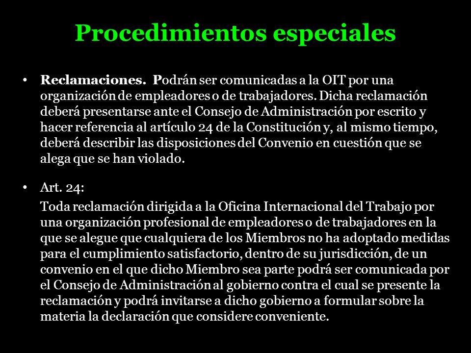 Procedimientos especiales Reclamaciones. Podrán ser comunicadas a la OIT por una organización de empleadores o de trabajadores. Dicha reclamación debe