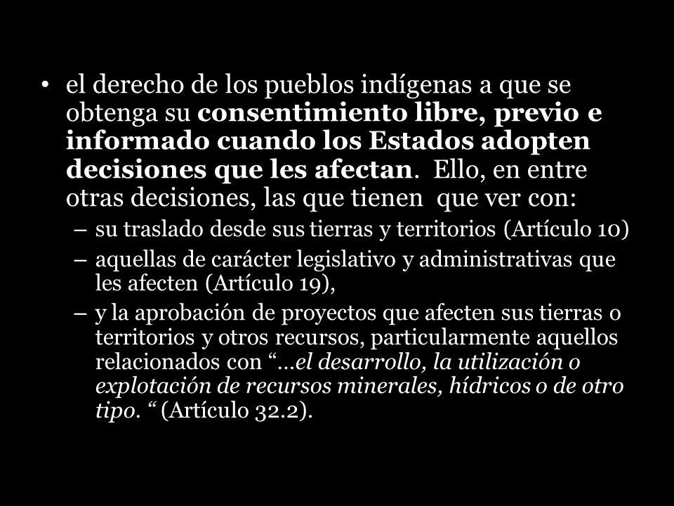 el derecho de los pueblos indígenas a que se obtenga su consentimiento libre, previo e informado cuando los Estados adopten decisiones que les afectan
