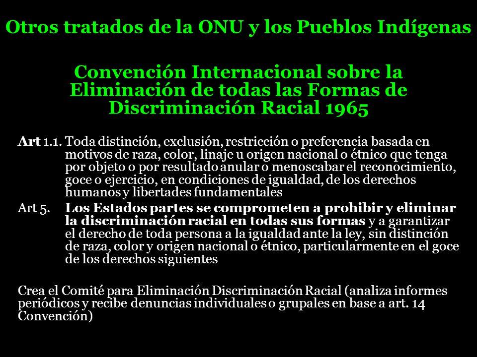Otros tratados de la ONU y los Pueblos Indígenas Convención Internacional sobre la Eliminación de todas las Formas de Discriminación Racial 1965 Art 1