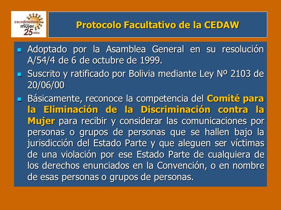 Protocolo Facultativo de la CEDAW Adoptado por la Asamblea General en su resolución A/54/4 de 6 de octubre de 1999. Adoptado por la Asamblea General e