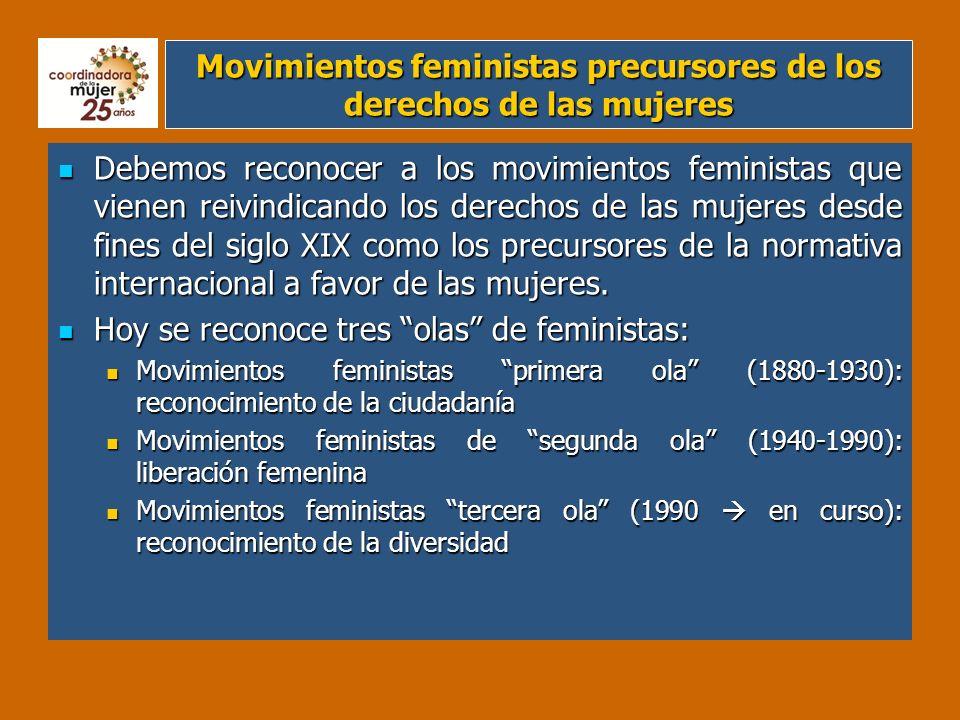 Movimientos feministas precursores de los derechos de las mujeres Debemos reconocer a los movimientos feministas que vienen reivindicando los derechos