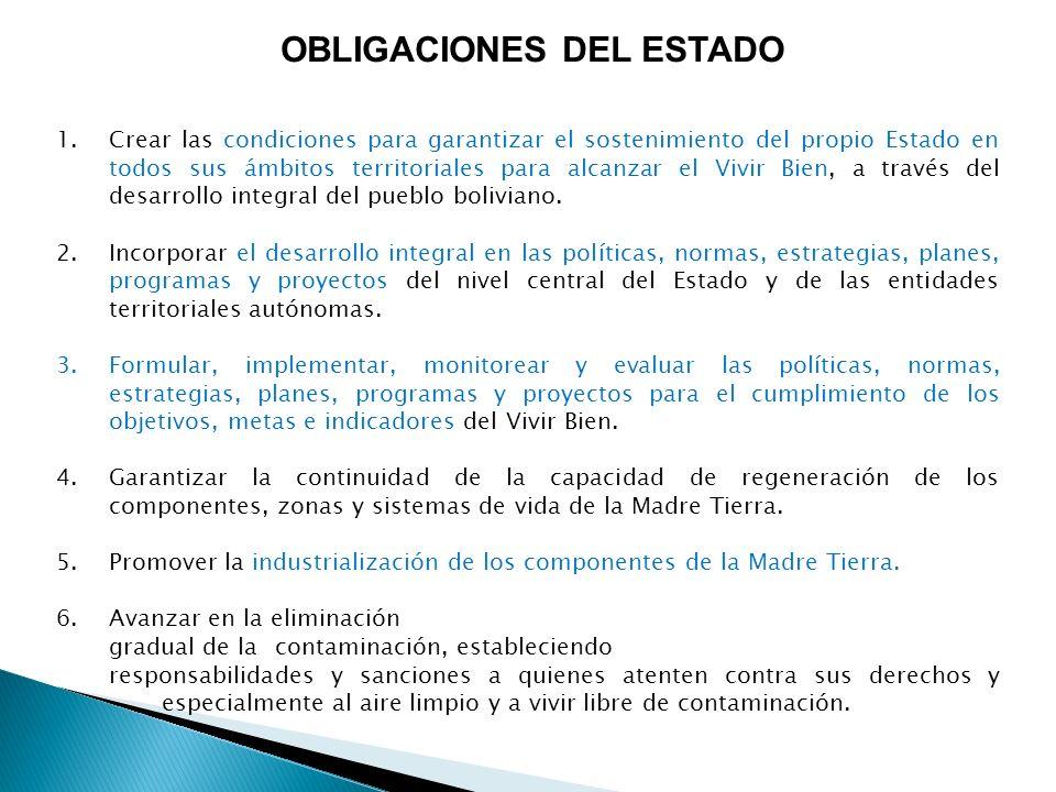 1.Crear las condiciones para garantizar el sostenimiento del propio Estado en todos sus ámbitos territoriales para alcanzar el Vivir Bien, a través de